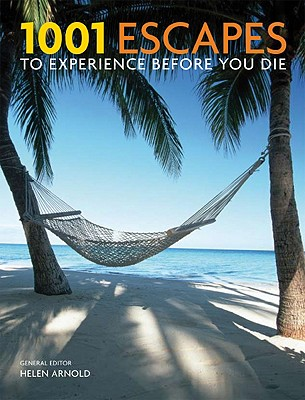 1001 Escapes to Experience Before You Die By Arnold, Helen (EDT)/ Fairweather, Catherine (CON)