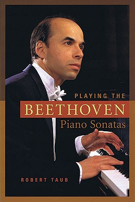 Playing the Beethoven Piano Sonatas By Taub, Robert
